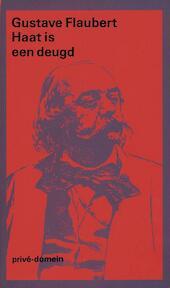 Haat is een deugd - Gustave Flaubert (ISBN 9789029571197)