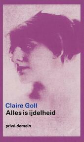 Alles is ijdelheid - Claire Goll, Amp, Otto Hahn, Amp, Frans de Haan, Amp, Marianne Kuik (ISBN 9789029518475)