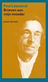 Brieven aan mijn moeder - Paul Léautaud (ISBN 9789029567602)