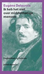 Ik heb het niet over middelmatige mensen - E. Delacroix (ISBN 9789029563963)