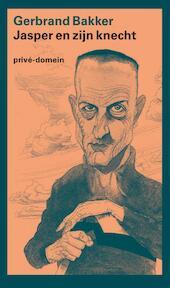 Jasper en zijn knecht - Gerbrand Bakker (ISBN 9789029505123)