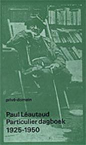 Particulier dagboek 1925-1950 - Paul Léautaud (ISBN 9789029528047)