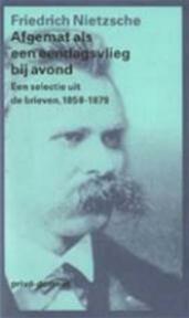 Afgemat als een eendagsvlieg bij avond - Friedrich Nietzsche (ISBN 9789029535120)