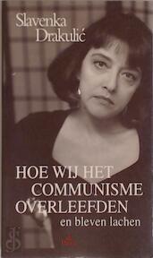 Hoe wij het communisme overleefden en bleven lachen - Slavenka Drakulić, H. Heldring-stolk (ISBN 9789068013146)