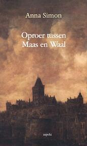 Oproer tussen Maas en Waal - Anna Simon (ISBN 9789461536846)