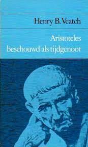 Aristoteles beschouwd als tijdgenoot - Henry B. Veatch, W.A. Verloren van Themaat (ISBN 9789060094204)