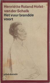 Het vuur brandde voort - Henriëtte Roland Holst-van Der Schalk, G. Stuiveling (ISBN 9789029535946)