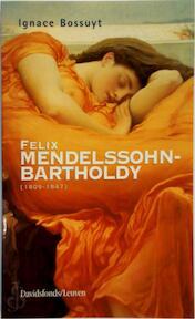 Felix Mendelssohn-Bartholdy (1809-1847) - Ignace Bossuyt (ISBN 9789058262516)