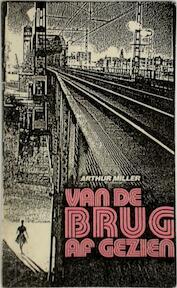 Van de brug af gezien - Arthur Asher Miller, Janine Brogt (ISBN 9789064031243)