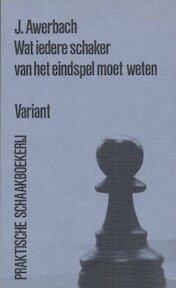 Wat iedere schaker van het eindspel moet weten - J. Awerbach (ISBN 9789064485015)