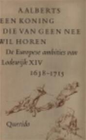 Een koning die van geen nee wil horen - Albert Alberts (ISBN 9789021420035)