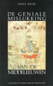 De geniale mislukking van de middeleeuwen - Raoul Bauer (ISBN 9789028910485)
