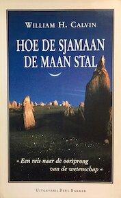 Hoe de sjamaan de maan stal - William H. Calvin, Annelies Konijnenbelt (ISBN 9789035112032)