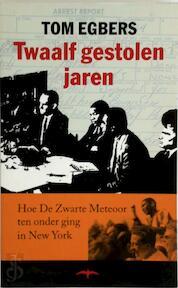 Twaalf gestolen jaren - Tom. Egbers (ISBN 9789060052464)