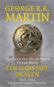 Lied van ijs en vuur Boek 5 Een dans met draken Deel 2 Zwaarden tegen draken - George R.R. Martin (ISBN 9789024541591)