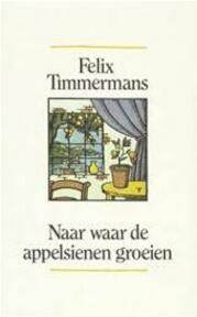 Naar waar de appelsienen groeien - Felix Timmermans (ISBN 9789061527930)
