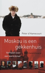 Moskou is een gekkenhuis - Peter d' Hamecourt (ISBN 9789054292289)