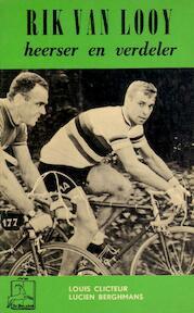 Rik Van Looy heerser en verdeler - Louis Clicteur, Lucien Berghmans