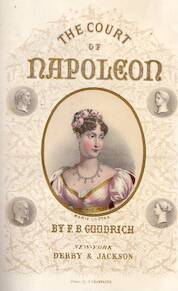 The court of Napoleon or society under the first empire with portraits of its beauties, wits and heroines - Frank B. Goodrich, Jules Champagne