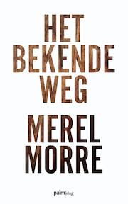Het bekende weg - Merel Morre (ISBN 9789491773792)