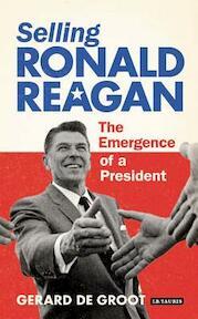 Selling Ronald Reagan - Gerard Degroot (ISBN 9781780768281)