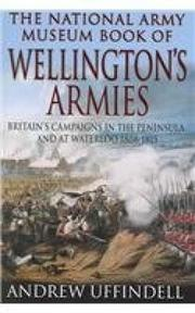 The National Army Museum Book of Wellington's Armies - Andrew Uffindell (ISBN 9780283073489)