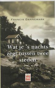 Wat je 's nachts zegt tussen twee steden - Francis Dannemark (ISBN 9789460010194)