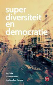 Superdiversiteit en democratie - Ico Maly, Jan Blommaert, Joachim Ben Yakoub (ISBN 9789491297663)