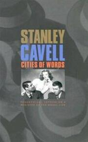 Cities of Words - Pedagogical Letters on a Register of the Moral Life - Stanley Cavell (ISBN 9780674018181)