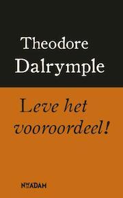 Leve het vooroordeel ! - Theodore Dalrymple (ISBN 9789046804131)
