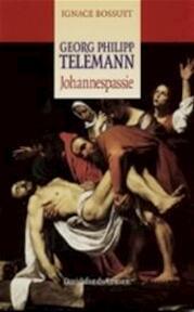 Georg Philipp Telemann - Johannespassie (1745) - Ignace Bossuyt (ISBN 9789061528937)