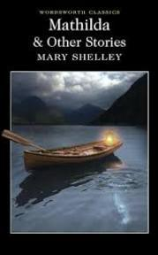 Mathilda & Other Stories - Mary Shelley (ISBN 9781840226973)