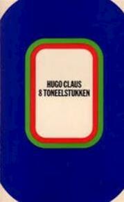 Hugo Claus. Acht toneelstukken - Hugo Claus
