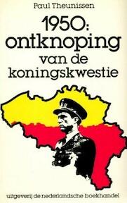 1950, ontknoping van de koningskwestie - Paul Theunissen (ISBN 9789028908925)