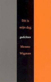 Dit is mijn dag - Menno Wigman (ISBN 9789044637823)