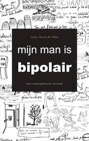 Mijn man is bipolair - Vicky Maria de Witte (ISBN 9789402178081)