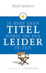 Je hebt geen titel nodig om leider te zijn - M. Sanborn (ISBN 9789020202922)