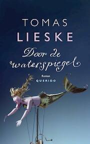 Door de waterspiegel - Tomas Lieske (ISBN 9789021455037)