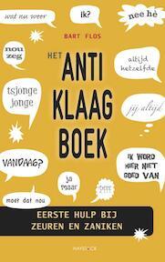 Het anti-klaagboek - Bart Flos (ISBN 9789077881934)