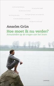 Hoe moet ik nu verder - Anselm Grün (ISBN 9789020987669)