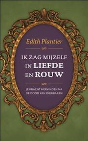 Ik zag mijzelf in liefde en rouw - Edith Plantier (ISBN 9789025900649)