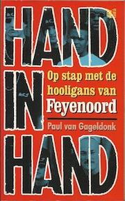 Hand in hand - op stap met de hooligans van Feyenoord - Paul van Gageldonk (ISBN 9789041350251)