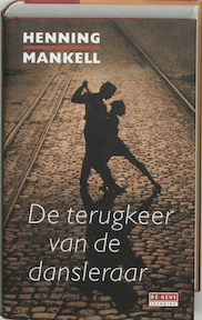 De terugkeer van de dansleraar - Henning Mankell, Ydelet Westra (ISBN 9789044501261)