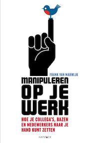 Manipuleren op je werk - Frank van Marwijk (ISBN 9789077881637)