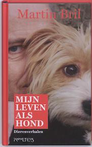 Mijn leven als hond - Martin Bril (ISBN 9789044612660)