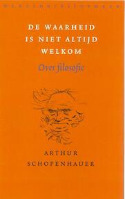 De waarheid is niet altijd welkom - Arthur Schopenhauer (ISBN 9789028422933)