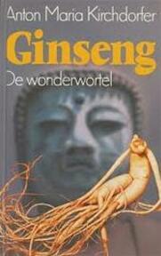 Ginseng - Anton Maria Kirchdorfer, Marie-José Oosterlaken-harbrink (ISBN 9789060844861)