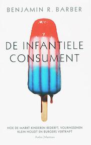 De infantiele consument - Benjamin R. Barber (ISBN 9789026320699)