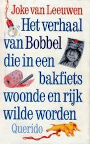 Het verhaal van Bobbel die in een bakfiets woonde en rijk wilde worden - Joke van Leeuwen (ISBN 9789021473161)
