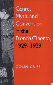 Genre, Myth, and Convention in the French Cinema, 1929-1939 - C. G. Crisp (ISBN 9780253215161)